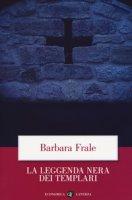 La leggenda nera dei templari - Frale Barbara
