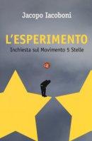 L' esperimento. Inchiesta sul Movimento 5 stelle - Iacoboni Jacopo