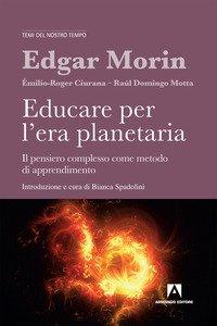 Copertina di 'Educare per l'era planetaria. Il pensiero complesso come metodo di apprendimento'