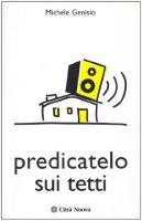 Predicatelo sui tetti - Genisio Michele