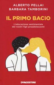 Copertina di 'Il primo bacio. L'educazione sentimentale dei nostri figli preadolescenti'