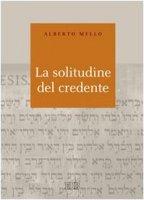 La solitudine del credente - Mello Alberto
