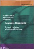 La mente finanziaria - Ferretti Riccardo, Rubaltelli Enrico, Rumiati Rino