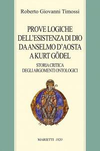 Copertina di 'Le prove logiche dell'esistenza di Dio da Anselmo d'Aosta a Kurt Gödel. Storia critica dell'argomento ontologico'