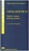 Apologetico. Indole e natura dell'arte poetica - Savonarola Girolamo