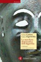 La maschera democratica dell'oligarchia - Geminello Preterossi, Luciano Canfora, Gustavo Zagrebelsky