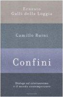 Confini. Dialogo sul cristianesimo e il mondo contemporaneo - Galli Della Loggia Ernesto, Ruini Camillo