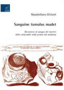 Copertina di 'Sanguine tumulus madet. Devozione al sangue dei martiri delle catacombe nella prima età moderna'