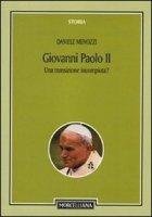 Giovanni Paolo II. Una transizione incompiuta? Per una storicizzazione del pontificato - Menozzi Daniele