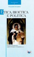 Etica, Bioetica e Politica. Temi di filosofia aristotelico-tomistica - Fiorentino Fernando