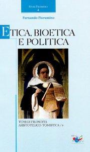 Copertina di 'Etica, Bioetica e Politica. Temi di filosofia aristotelico-tomistica'