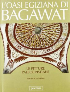 Copertina di 'L'oasi egiziana di Bagawat. Le pitture paleocristiane'