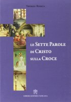Le sette parole di Cristo sulla croce - Thomas Rosica