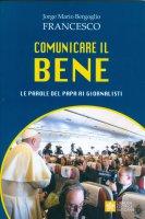 Comunicare il bene - Francesco (Jorge Mario Bergoglio)