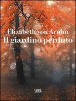 Il giardino perduto - Arnim Elizabeth