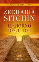 Le cronache terrestri. VII: Giorno degli Dei. (Il) - Zecharia Sitchin