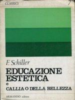 Lettere sull'educazione estetica dell'uomo. Callia o della bellezza - Schiller Friedrich