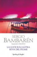 La luce sull'altra riva del fiume - Bambarén Sergio