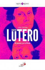 Copertina di 'Martin Lutero. La passione per la Parola'