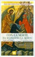 Con la morte ho sconfitto la morte - Pseudo Giovanni Crisostomo