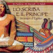 Lo scriba e il principe. Stranieri d'Egitto - Marcello Fantera, Mariano Marziali, Sergio Natali
