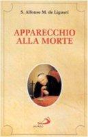 Apparecchio alla morte. Cioè considerazioni sulle massime eterne - Alfonso Maria de' Liguori (sant')
