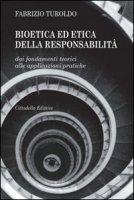 Bioetica ed etica della responsabilità. Dai fondamenti teorici alle applicazioni pratiche - Fabrizio Turoldo
