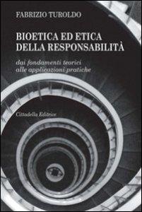Copertina di 'Bioetica ed etica della responsabilità. Dai fondamenti teorici alle applicazioni pratiche'