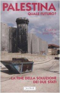 Copertina di 'Palestina quale futuro? La fine della soluzione dei due Stati'