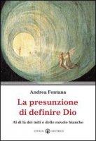 La fragile presunzione di definire Dio - Fontana Andrea