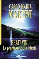 Beati voi! La promessa della felicità - Martini Carlo M.