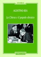 La Chiesa e il popolo ebraico - Agostino Bea