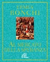 Al mercato della speranza - Ronchi Ermes