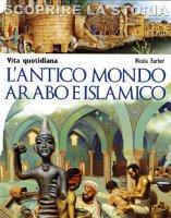 L'antico mondo arabo e islamico - Nicola Barber