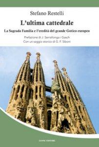 Copertina di 'L' ultima cattedrale. La Sagrada Familia e l'eredità del grande gotico europeo'