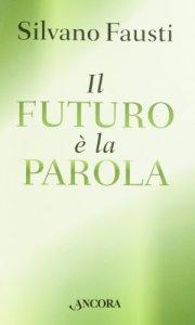 Copertina di 'Il futuro è la Parola'