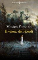 Il veleno dei ricordi - Fontana Matteo