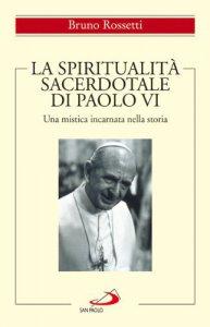 """Copertina di 'La spiritualità sacerdotale di Paolo VI. """"Una mistica incarnata nella storia""""'"""