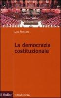 La democrazia costituzionale - Ferrajoli Luigi
