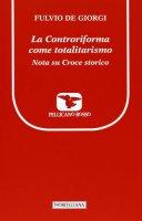 La controriforma come totalitarismo - Fulvio De Giorgi