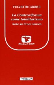 Copertina di 'La controriforma come totalitarismo'