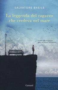 Copertina di 'La leggenda del ragazzo che credeva nel mare'