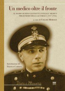 Copertina di 'Un medico oltre il fronte. Il diario di Dino Giannotti ufficiale medico prigioniero degli austriaci (1917-1918)'