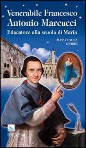 Copertina di 'Venerabile Francesco Antonio Marcucci'