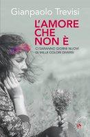 """Amore che non è. """"Ci saranno giorni nuovi, di mille colori diversi"""". (L') - Gianpaolo Trevisi"""