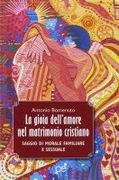 La gioia dell'amore nel matrimonio cristiano - Antonio Bomenuto