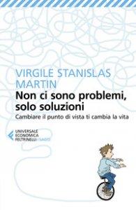 Copertina di 'Non ci sono problemi, solo soluzioni. Cambiare il punto di vista ti cambia la vita'