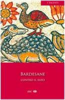 Contro il Fato - Bardesane di Edessa