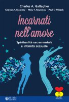 Incarnati nell'amore - Charles A. Gallagher, George A. Maloney, Mary F. Rousseau, Paul F. Wilczak