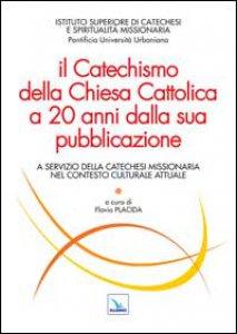 Copertina di 'Il Catechismo della Chiesa Cattolica a 20 anni dalla sua pubblicazione'